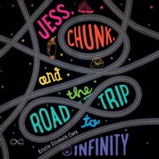 Jess, Chunk, and the Road Trip to Infinity audiobook by Kristin Elizabeth Clark