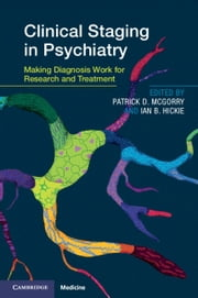 Clinical Staging in Psychiatry - Making Diagnosis Work for Research and Treatment ebook by Patrick D. McGorry, Ian B. Hickie