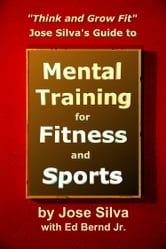 Jose Silva Guide to Mental Training for Fitness and Sports: Think and Grow Fit ebook by Jose Silva