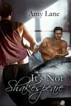 It's Not Shakespeare eBook par Amy Lane
