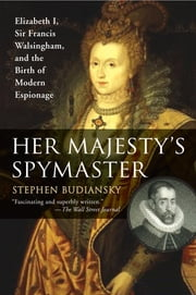 Her Majesty's Spymaster - Elizabeth I, Sir Francis Walsingham, and the Birth of Modern Espionage ebook by Stephen Budiansky
