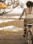 The Me I Used To Be ebook by Jennifer Archer