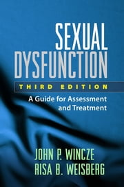 Sexual Dysfunction, Third Edition - A Guide for Assessment and Treatment ebook by John P. Wincze, PhD,Risa B. Weisberg, PhD
