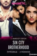Sin City Brotherhood - Intégrale 3 romans ebook by J. Margot Critch