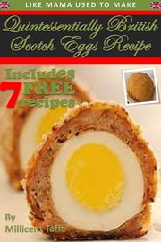 Quintessentially British Scotch Eggs Recipe ebook by Millicent Taffe