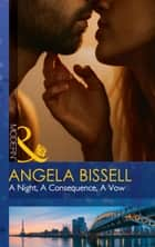 A Night, A Consequence, A Vow (Mills & Boon Modern) (Ruthless Billionaire Brothers, Book 1) ebook by Angela Bissell
