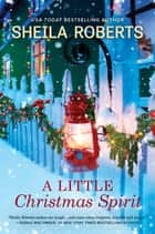 A Little Christmas Spirit - A Novel ebook by Sheila Roberts