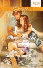 A Hometown Boy/Back To The Good Fortune Diner ebook by Vicki Essex, Janice kay Johnson