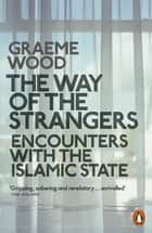 The Way of the Strangers - Encounters with the Islamic State ebook by