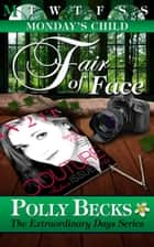Monday's Child: Fair of Face ebook by Polly Becks