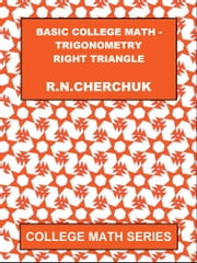Basic College Mathematics: Trigonometry - Right Triangle ebook by R.N. Cherchuk
