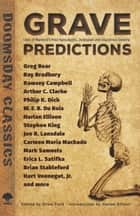 Grave Predictions - Tales of Mankind's Post-Apocalyptic, Dystopian and Disastrous Destiny ebook by Drew Ford, Harlan Ellison, Stephen King,...
