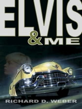 ELVIS AND ME: A MYSTERY THRILLER FEATURING ELVIS PRESLEY ebook by WEBER, RICHARD  D.