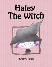 Haley The Witch ( Picturebook for Children) ebook by Cherry Paws