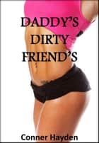 Daddy's Dirty Friends ebook by Conner Hayden