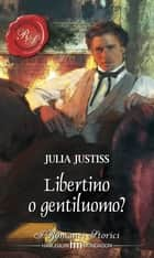 Libertino o gentiluomo? ebook by Julia Justiss