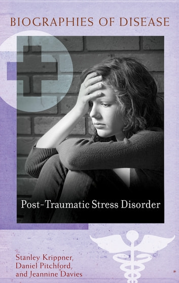 Post-traumatic Stress Disorder ebook by Stanley C. Krippner Ph.D.,Daniel B. Pitchford Ph.D.,Jeannine A. Davies Ph.D.