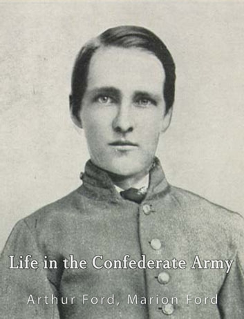 Life in the Confederate Army - Being Personal Experiences of a Private Soldier in the Confederate Army ebook by Arthur Peronneau  Ford