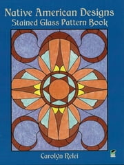 Native American Designs Stained Glass Pattern Book ebook by Carolyn Relei