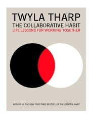 The Collaborative Habit - Life Lessons for Working Together ebook by Twyla Tharp,Jesse Kornbluth