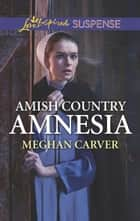 Amish Country Amnesia (Mills & Boon Love Inspired Suspense) eBook by Meghan Carver