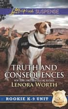 Truth And Consequences (Mills & Boon Love Inspired Suspense) (Rookie K-9 Unit, Book 2) eBook by Lenora Worth