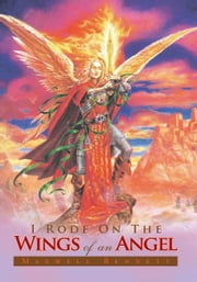 I Rode on the Wings of an Angel ebook by Maxwell Bennett