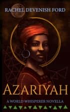 Azariyah - A World Whisperer Novella ebook by Rachel Devenish Ford