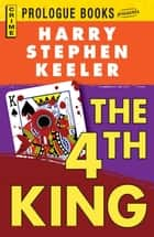The Fourth King ebook by Harry Stephen Keeler