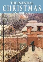 The Essential Christmas Anthology ebook by Charles Dickens
