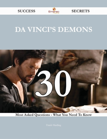 Da Vinci's Demons 30 Success Secrets - 30 Most Asked Questions On Da Vinci's Demons - What You Need To Know ebook by Frank Harding
