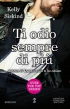 Ti odio sempre di più ebook by Kelly Siskind
