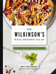Mr. Wilkinson's Well-Dressed Salads ebook by Matt Wilkinson