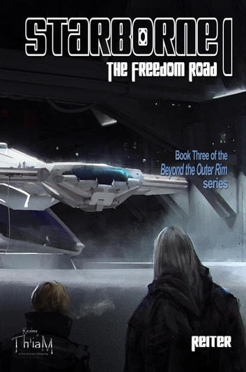 Starborne: The Freedom Road - Beyond the Outer Rim ebook by Reiter Th'iaM