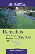 Reflexiones - Remedios Caseros para un Corazon Herido ebook by Francisco Flores