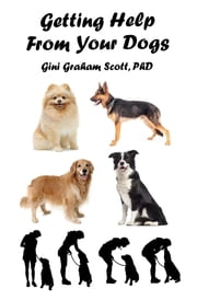 Getting Help from Your Dogs - How to Gain Insights, Advice, and Power Using the Dog Type System ebook by Gini Graham Scott