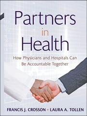 Partners in Health - How Physicians and Hospitals can be Accountable Together ebook by Francis J. Crosson,Laura A. Tollen,Kaiser Permanente Institute for Health Policy