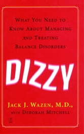 Dizzy - What You Need to Know About Managing and Treating Balance Disorders ebook by Jack J. Wazen, M.D.