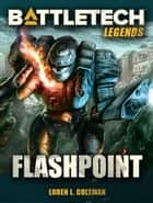 BattleTech Legends: Flashpoint ebook by Loren L. Coleman