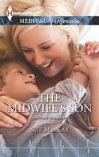 The Midwife's Son ebook by Sue MacKay