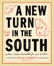 A New Turn in the South - Southern Flavors Reinvented for Your Kitchen ebook by Hugh Acheson,Bertis Downs,Rinne Allen