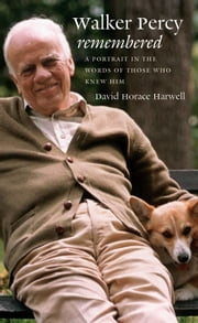 Walker Percy Remembered - A Portrait in the Words of Those Who Knew Him ebook by David Horace Harwell