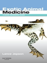 Exotic Animal Medicine - A Quick Reference Guide ebook by Lance Jepson