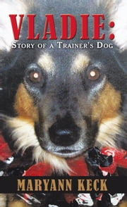 Vladie: Story of a Trainer's Dog ebook by Maryann Keck