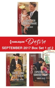 Harlequin Desire September 2017 - Box Set 1 of 2 - A Family for the Billionaire\Taking Home the Tycoon\Expecting the Rancher's Baby? ebook by Dani Wade, Catherine Mann, Kristi Gold