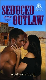Seduced by the Outlaw ebook by Apollonia Lord