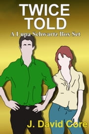 Twice Told: A Lupa Schwartz Box Set ebook by J. David Core