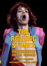 The Rolling Stones Uncensored On The Record ebook by Jeff Perkins and Michael Heatley