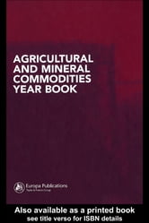 Agricultural and Mineral Commodities Year Book ebook by Europa Publications