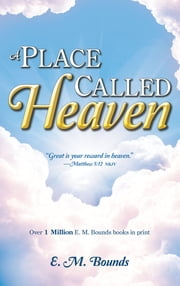 Place Called Heaven, A ebook by E.M. Bounds
